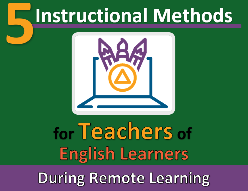5 Instructional Methods for Teachers of English Leaners during remote learning